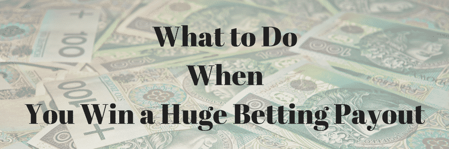 What to Do Win Huge Betting Payout